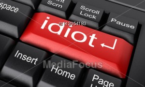 Photo credit: http://www.mediafocus.com/stock-photo-word-idiot-on-keyboard-rs112054183.html